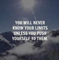 You will never know your limits unless you push yourself through them.